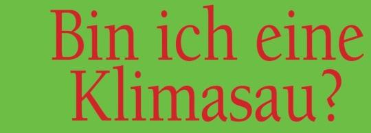 Bin ich eine Klimasau von Klaus Fuesser
